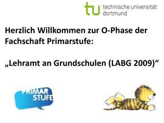 """Herzlich Willkommen zur O-Phase der Fachschaft Primarstufe: """"Lehramt an Grundschulen (LABG 2009)"""""""