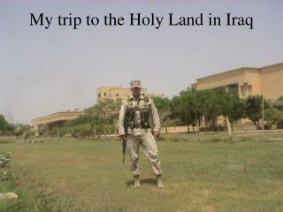 My trip to the Holy Land in Iraq