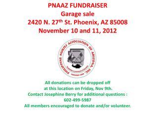 PNAAZ FUNDRAISER Garage  sale  2420  N. 27 th  St. Phoenix, AZ 85008  November 10 and 11, 2012