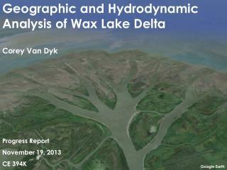 Geographic and Hydrodynamic Analysis of Wax Lake Delta Corey Van Dyk