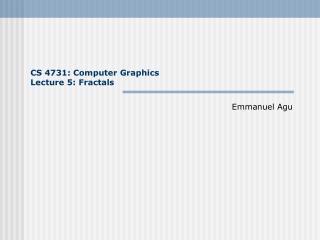 CS 4731: Computer Graphics Lecture 5: Fractals