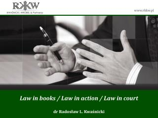 Law  in books  / Law  in  action / Law  in court dr Radosław L. Kwaśnicki