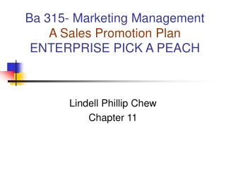 Ba 315- Marketing Management                   A Sales Promotion Plan  ENTERPRISE PICK A PEACH