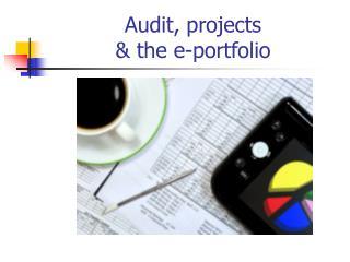 Audit, projects  & the e-portfolio
