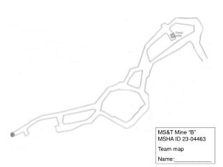 "MS&T Mine ""B"" MSHA ID 23-04463 Team map Name:____________"