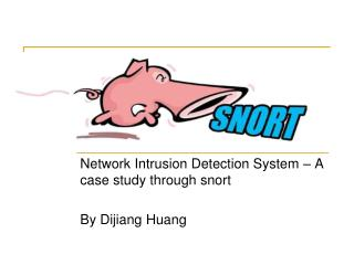 Network Intrusion Detection System – A case study through snort By Dijiang Huang