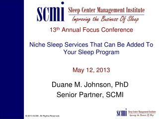 Duane M. Johnson, PhD Senior Partner, SCMI