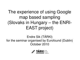 The experience of using Google map based sampling  (Slovaks in Hungary – the ENRI-EAST project)