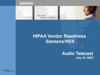 HIPAA Vendor Readiness 		Siemens/HDX Audio Telecast July 24, 2002