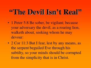"""The Devil Isn't Real"""