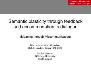 Miscommunication Workshop QMUL, London, January 26, 2006 Staffan Larsson Göteborg University
