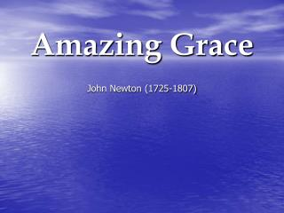 Amazing Grace John Newton (1725-1807)