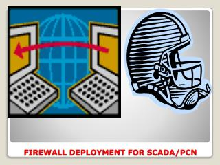 FIREWALL DEPLOYMENT FOR SCADA/PCN