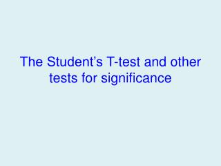 The Student's T-test and other tests for significance
