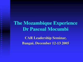 The Mozambique Experience Dr Pascoal Mocumbi