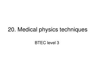 20. Medical physics techniques