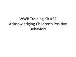 WWB Training Kit #22 Acknowledging Children's Positive Behaviors