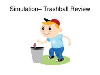 Simulation–  Trashball  Review