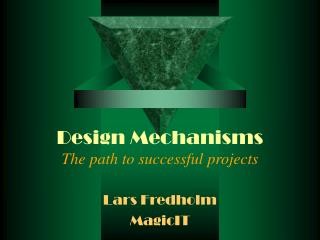 Design Mechanisms The path to successful projects