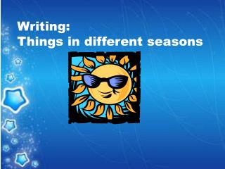 Writing:  Things in different seasons