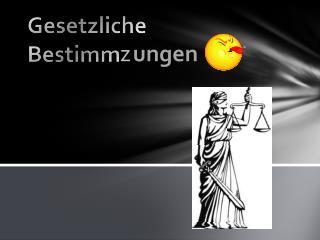 Gesetzliche  Bestimm z