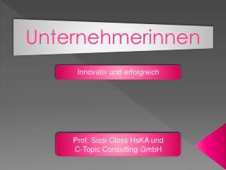 Prof. Sissi Closs  HsKA  und C-Topic Consulting GmbH