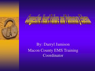 By: Darryl Jamison Macon County EMS Training Coordinator