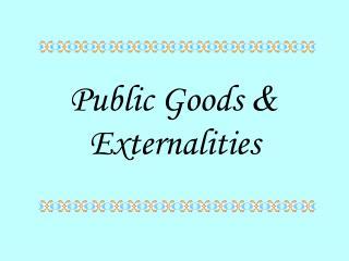 Public Goods  &  Externalities