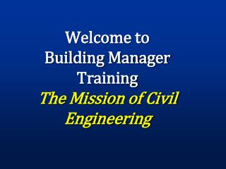 Welcome to Building Manager Training The Mission of Civil Engineering