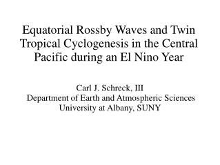 Carl J. Schreck, III  Department of Earth and Atmospheric Sciences University at Albany, SUNY