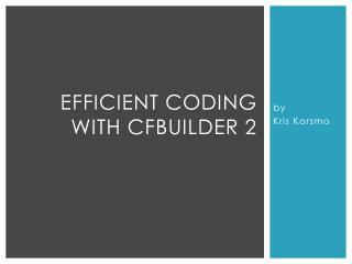 Efficient Coding with CFBuilder 2