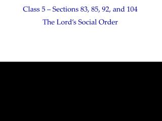 Class 5 – Sections 83, 85, 92, and 104 The Lord's Social Order