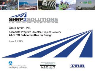 Greta Smith, P.E. Associate Program Director, Project Delivery AASHTO Subcommittee on Design