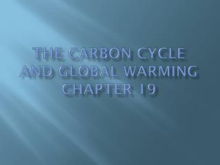 The Carbon Cycle and Global  Warming  Chapter 19