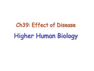 Ch39: Effect of Disease Higher Human Biology
