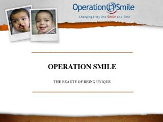 ____________________________ OPERATION SMILE THE BEAUTY OF BEING UNIQUE