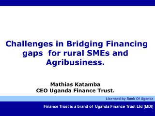 Finance Trust is a brand of  Uganda Finance Trust Ltd (MDI)