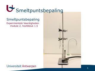 Smeltpuntsbepaling Experimentele Vaardigheden module 2, hoofdstuk 1.5