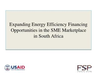 Expanding Energy Efficiency Financing Opportunities in the SME Marketplace  in South Africa