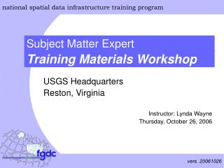 USGS Headquarters Reston, Virginia Instructor: Lynda Wayne Thursday, October 26, 2006