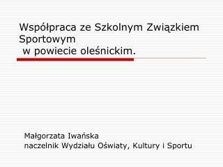 Współpraca ze Szkolnym Związkiem Sportowym  w powiecie oleśnickim.