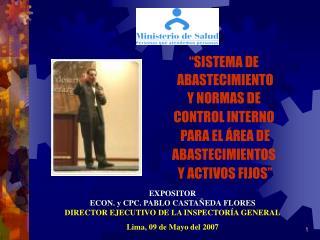 EXPOSITOR ECON. y CPC. PABLO CASTAÑEDA FLORES DIRECTOR EJECUTIVO DE LA INSPECTORÍA GENERAL