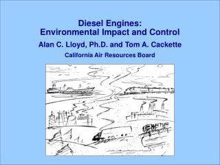 Diesel Engines:   Environmental Impact and Control Alan C. Lloyd, Ph.D. and Tom A. Cackette
