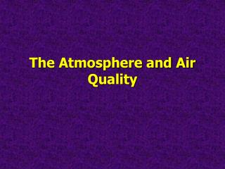 The Atmosphere and Air Quality