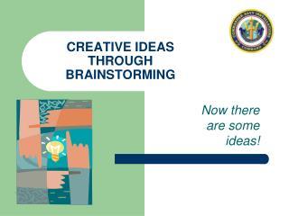 CREATIVE IDEAS THROUGH BRAINSTORMING