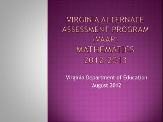 Virginia Alternate Assessment Program (VAAP) Mathematics  2012-2013