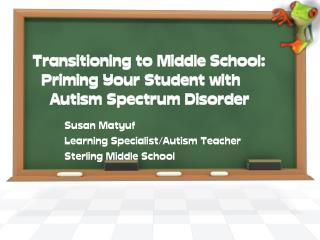 Transitioning to Middle School:   Priming Your Student with      Autism Spectrum Disorder