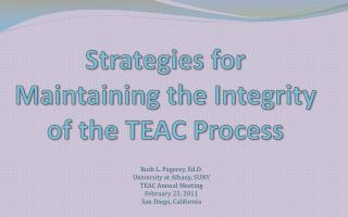 Strategies for Maintaining the Integrity of the TEAC Process