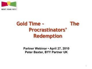 Gold Time -                 The Procrastinators' Redemption