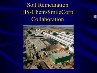 Soil Remediation HS-Chem/SmileCorp Collaboration